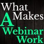 What makes a webinar work