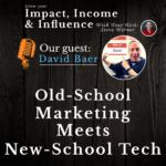 David Baer Podcast: Old-school Marketing Meets New-school tech.