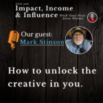 Mark Stinson Podcast: How To Unlock The Creative In You
