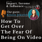 Kristin Jekielek Podcast: How to get over the fear of being on video.