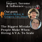 Dustin Mckay and Gregory Van Duyse Podcast: The Biggest Mistake People Make When Hiring a VA to Scale