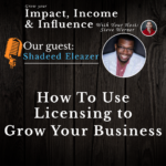 Shadeed Eleazer: How To Use Licensing To Grow Your Business.