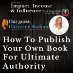 Christine Ruffino Podcast: How To Publish Your Own Book For Ultimate Authority.