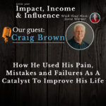 Craig Brown: How He Used His Pain, Mistakes And Failures As A Catalyst To Improve his Life.