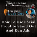 Luke Guy: How To Use Social Proof To Stand Out and Run Ads