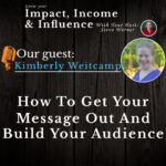 Kimberly Weitkamp: How to get your message out and build your audience.