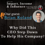 Brian Roland: Why did this CEO step down to help his company?