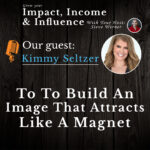 Kimmy Seltzer: How to build an Image that Attracts Like A Magnet