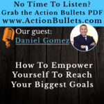 Daniel Gomez: How to Empower yourself to reach your biggest goals