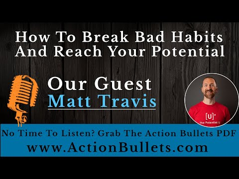 Matt Travis: How To Break Bad Habits And Reach Your Potential