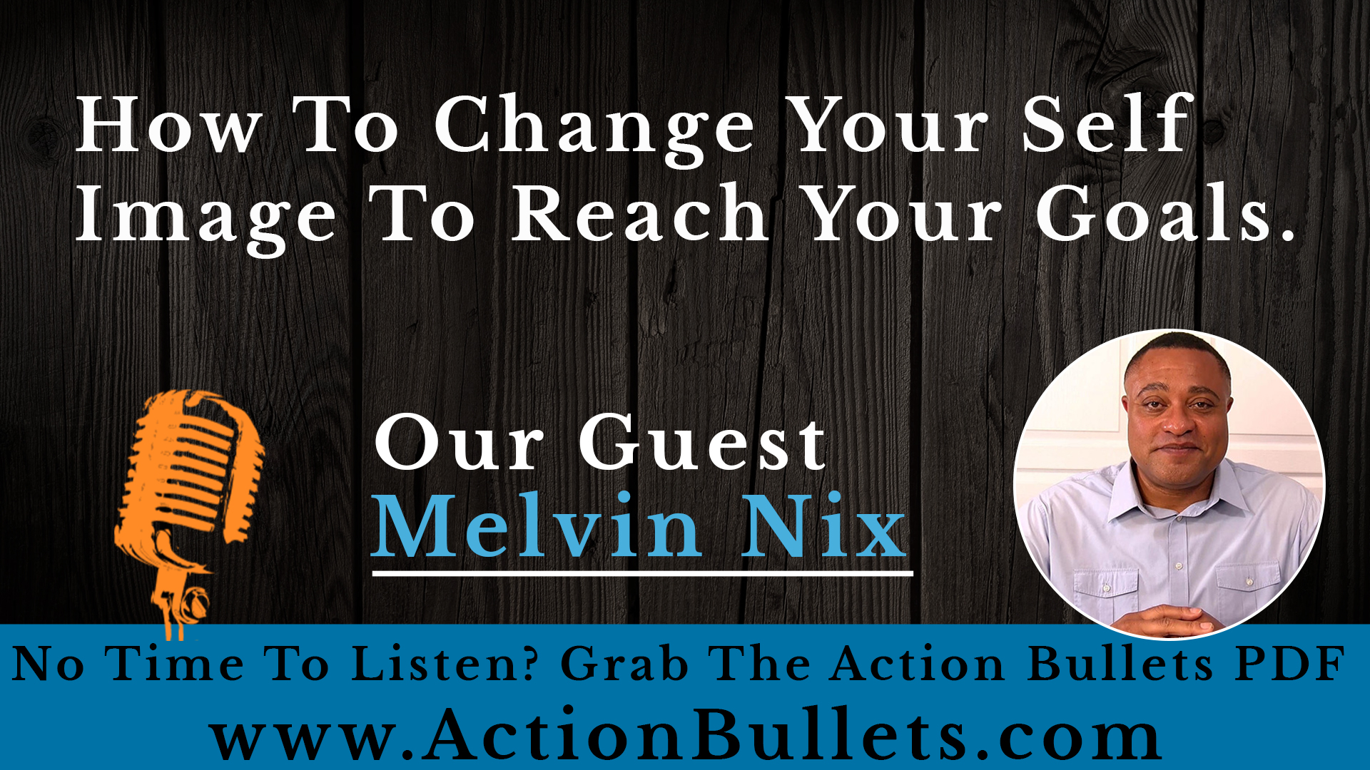 Melvin Nix: How to Change Your Self Image to Reach Your Goals