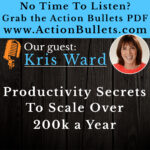 Kris Ward: Productivity Secrets to Scale Over 200k a Year.